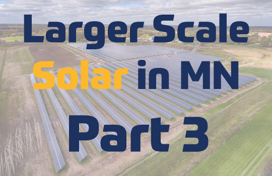 Larger Scale Solar in MN Part 3